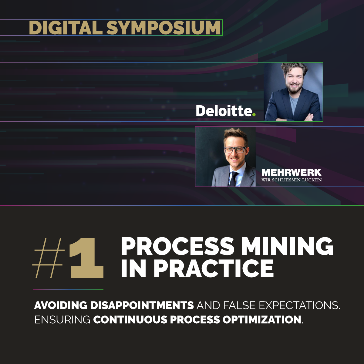 Digital Symposium #1   Process Mining in der Praxis: Enttäuschungen und falsche Erwartungen vermeiden. Kontinuierliche Prozessoptimierung sicherstellen.