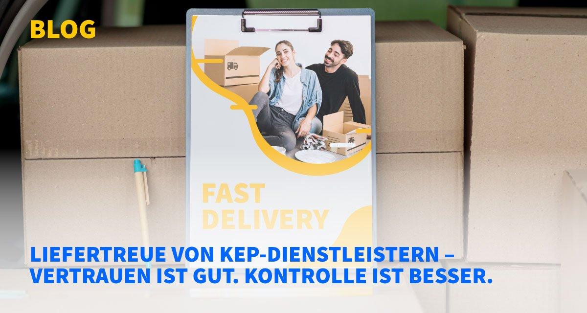 Liefertreue von KEP-Dienstleistern – Vertrauen ist gut. Kontrolle ist besser.